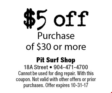 $5 offPurchaseof $30 or more. Pit Surf Shop 18A Street - 904-471-4700Cannot be used for ding repair. With this coupon. Not valid with other offers or prior purchases. Offer expires 10-31-17