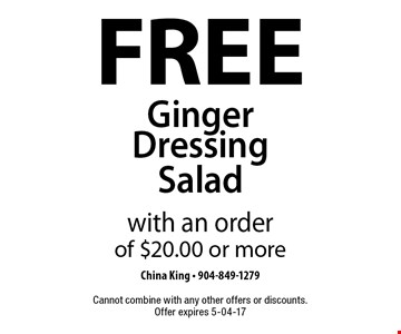 FREE Ginger Dressing Salad with an order of $20.00 or more. China King - 904-849-1279Cannot combine with any other offers or discounts. Offer expires 5-04-17
