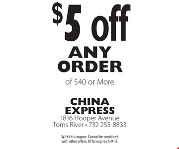 $5 off any order of $40 or More. With this coupon. Cannot be combined with other offers. Offer expires 6-9-17.