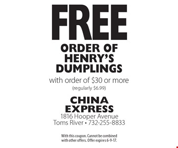 Free Order of Henry's Dumplings with order of $30 or more (regularly $6.99). With this coupon. Cannot be combined with other offers. Offer expires 6-9-17.
