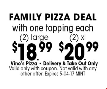 $18.99 with one topping each(2) large .Vino's Pizza - Delivery & Take Out OnlyValid only with coupon. Not valid with any other offer. Expires 5-04-17 MINT