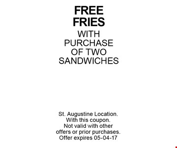 free fries WITH PURCHASE OF TWO SANDWICHES. St. Augustine Location.With this coupon. Not valid with other offers or prior purchases. Offer expires 05-04-17