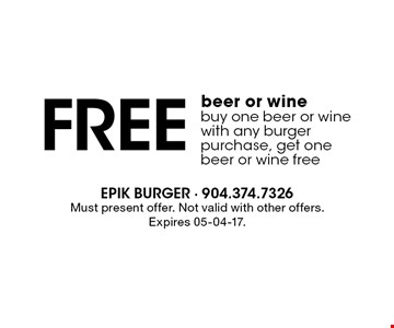 Free beer or wine buy one beer or wine with any burger purchase, get one beer or wine free. Must present offer. Not valid with other offers.Expires 05-04-17.