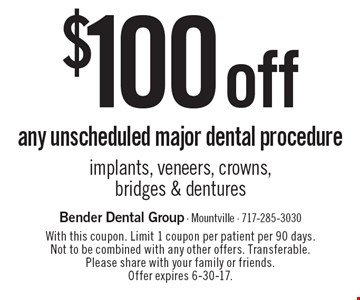 $100 off any unscheduled major dental procedure implants, veneers, crowns, bridges & dentures. With this coupon. Limit 1 coupon per patient per 90 days. Not to be combined with any other offers. Transferable. Please share with your family or friends. Offer expires 6-30-17.
