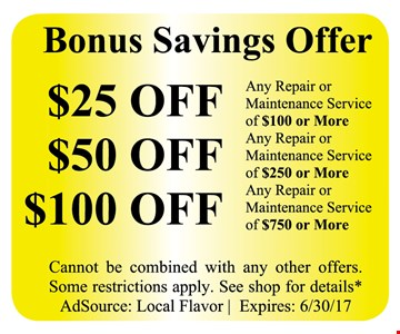 Bonus Savings Offer: $25 off $100 or more OR $50 off $250 or more OR $100 off $750 or more. Cannot be combined with any other offers. Some restrictions apply. See shop for details. AdsSource: Local Flavor. Expires 6/30/17.