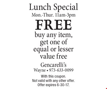 Lunch Special, Mon.-Thur. 11am-3pm - buy any item, get one of equal or lesser value free. With this coupon. Not valid with any other offer. Offer expires 6-30-17.