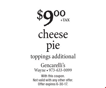 Cheese pie for $9.00 + tax. Toppings additional. With this coupon. Not valid with any other offer. Offer expires 6-30-17.