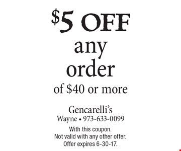 $5 off any order of $40 or more. With this coupon. Not valid with any other offer. Offer expires 6-30-17.