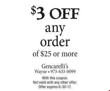 $3 off any order of $25 or more. With this coupon. Not valid with any other offer. Offer expires 6-30-17.