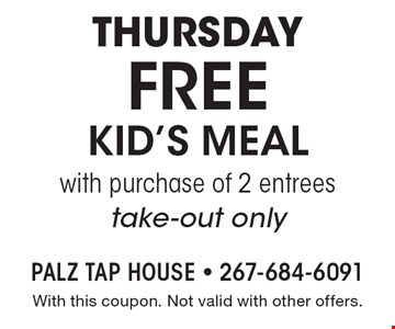 Thursday! Free kid's meal with purchase of 2 entrees. Take-out only. With this coupon. Not valid with other offers.