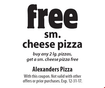 Free sm. cheese pizza. Buy any 2 lg. pizzas, get a sm. cheese pizza free. With this coupon. Not valid with other offers or prior purchases. Exp. 12-31-17.