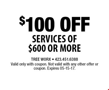 $100 Off Services of $600 or More. Valid only with coupon. Not valid with any other offer orcoupon. Expires 05-15-17.