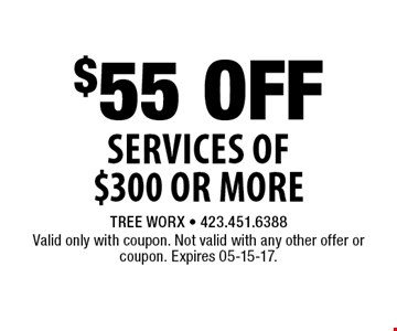 $55 Off Services of $300 or More. Valid only with coupon. Not valid with any other offer or coupon. Expires 05-15-17.