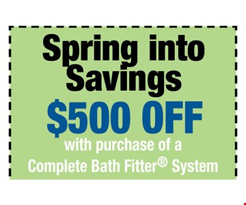 $500 off with purchase of a Complete Bath Fitter System. One offer per customer. One complete tub or shower, wall and valve. Coupon MUST be presented at time of consultation only. Offer applied to same day purchases. Valid only at participating Bath Fitter locations. See associate for details. Expires 5-04-17.