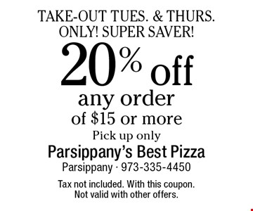 Take-Out Tues. & Thurs. Only! Super Saver! 20% off any order of $15 or more. Pick up only . Tax not included. With this coupon. Not valid with other offers.