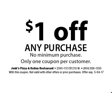 $1 off any purchase. Jenk's Pizza & Italian Restaurant - 2245-112 CR 210 W. - (904) 826-1555With this coupon. Not valid with other offers or prior purchases. Offer exp. 5-04-17