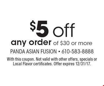 $5 off any order of $30 or more. With this coupon. Not valid with other offers, specials or Local Flavor certificates. Offer expires 12/31/17.