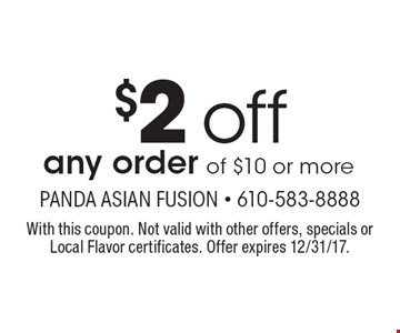 $2 off any order of $10 or more. With this coupon. Not valid with other offers, specials or Local Flavor certificates. Offer expires 12/31/17.
