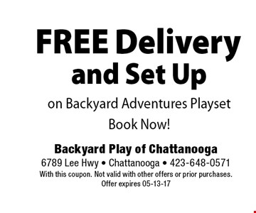 FREEDelivery and Set Upon Backyard Adventures PlaysetBook Now!. Backyard Play of Chattanooga6789 Lee Hwy - Chattanooga - 423-648-0571With this coupon. Not valid with other offers or prior purchases.Offer expires 05-13-17