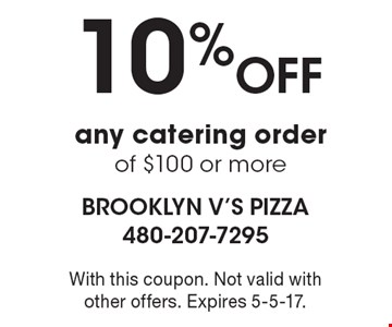 10% OFF any catering order of $100 or more. With this coupon. Not valid with other offers. Expires 9-18-17.