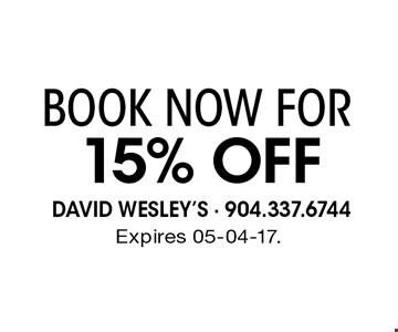 15% Off BOOK NOW FOR. Expires 05-04-17.