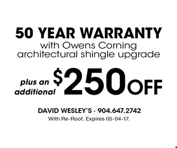 $250 Off 50 YEAR WARRANTYwith Owens Corning architectural shingle upgrade. With Re-Roof. Expires 05-04-17.