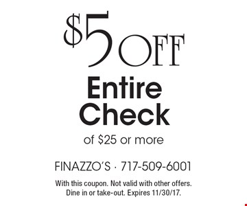 $5 off entire check of $25 or more. With this coupon. Not valid with other offers. Expires 11/30/17.