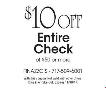 $10 off entire check of $50 or more. With this coupon. Not valid with other offers. Dine in or take-out. Expires 11/30/17.