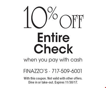 10% off entire check when you pay with cash. With this coupon. Not valid with other offers. Expires 11/30/17.