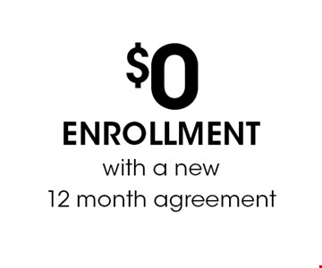 $0 ENROLLMENT with a new 12 month agreement.