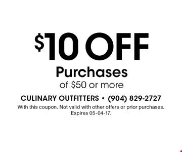 $10 Off Purchases of $50 or more. With this coupon. Not valid with other offers or prior purchases. Expires 05-04-17.