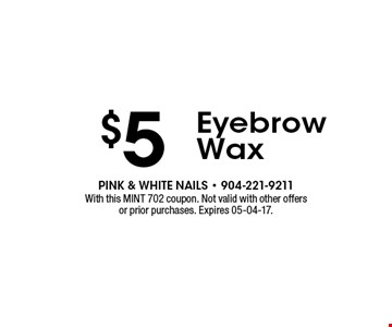 $5 Eyebrow Wax. With this MINT 702 coupon. Not valid with other offers or prior purchases. Expires 05-04-17.