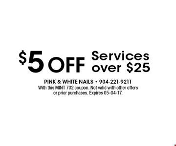 $5 off Services over $25. With this MINT 702 coupon. Not valid with other offers or prior purchases. Expires 05-04-17.