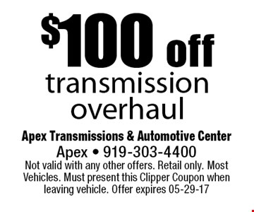 $100 offtransmission overhaul. Apex Transmissions & Automotive CenterApex - 919-303-4400 Not valid with any other offers. Retail only. Most Vehicles. Must present this Clipper Coupon when leaving vehicle. Offer expires 05-29-17