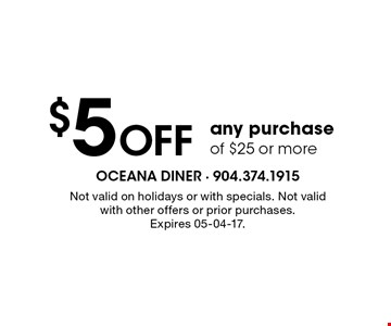 $5 Off any purchase of $25 or more. Not valid on holidays or with specials. Not valid with other offers or prior purchases.Expires 05-04-17.