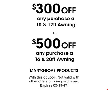 $300 Off any purchase a 10 & 12ft Awning. With this coupon. Not valid with other offers or prior purchases. Expires 05-19-17.