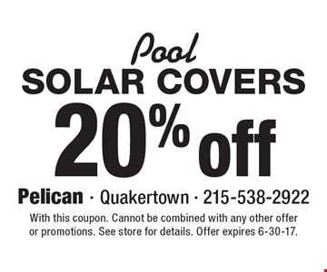 Pool: 20% off Solar Covers. With this coupon. Cannot be combined with any other offer or promotions. See store for details. Offer expires 6-30-17.