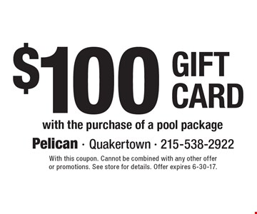 $100 Gift Card with the purchase of a pool package. With this coupon. Cannot be combined with any other offer or promotions. See store for details. Offer expires 6-30-17.
