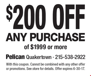 $200 Off Any Purchase of $1999 or more. With this coupon. Cannot be combined with any other offer or promotions. See store for details. Offer expires 6-30-17.