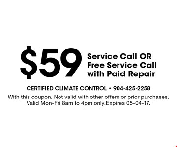 $59 Service Call ORFree Service Call with Paid Repair. With this coupon. Not valid with other offers or prior purchases. Valid Mon-Fri 8am to 4pm only.Expires 05-04-17.