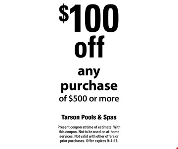 $100 off any purchase of $500 or more. Present coupon at time of estimate. With this coupon. Not to be used on at-home services. Not valid with other offers or prior purchases. Offer expires 9-4-17.