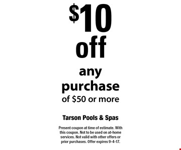 $10 off any purchase of $50 or more. Present coupon at time of estimate. With this coupon. Not to be used on at-home services. Not valid with other offers or prior purchases. Offer expires 9-4-17.