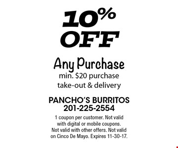 10% OffAny Purchase min. $20 purchase take-out & delivery . 1 coupon per customer. Not valid with digital or mobile coupons. Not valid with other offers. Not valid on Cinco De Mayo. Expires 11-30-17.