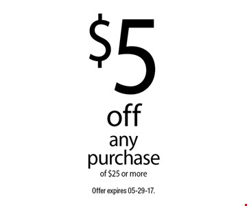$5 offany purchaseof $25 or more. Offer expires 05-29-17.