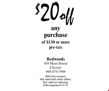 $20 off any purchase of $130 or more. Pre-tax. With this coupon. Not valid with other offers. Not valid on catering. Offer expires 9-17-17.