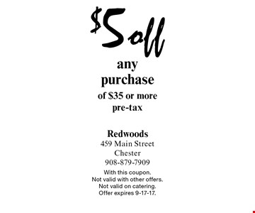 $5 off any purchase of $35 or more. Pre-tax. With this coupon. Not valid with other offers. Not valid on catering. Offer expires 9-17-17.