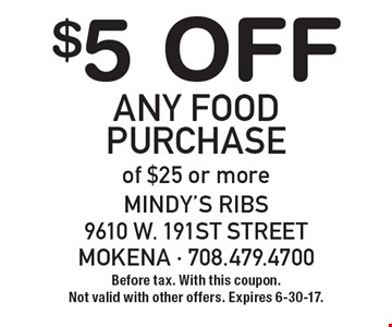 $5 Off Any Food Purchase of $25 or more. Before tax. With this coupon. Not valid with other offers. Expires 6-30-17.