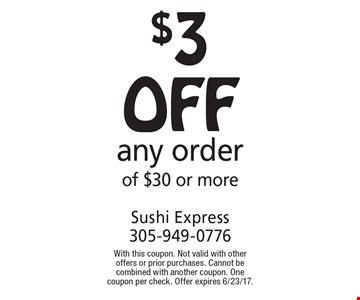 $3 off any order of $30 or more. With this coupon. Not valid with other offers or prior purchases. Cannot be combined with another coupon. One coupon per check. Offer expires 6/23/17.