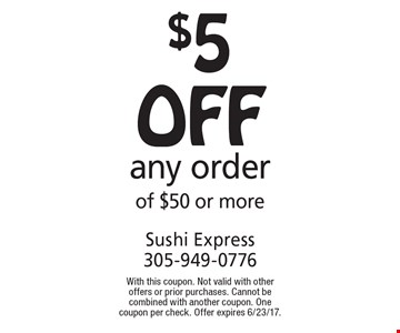 $5 off any order of $50 or more. With this coupon. Not valid with other offers or prior purchases. Cannot be combined with another coupon. One coupon per check. Offer expires 6/23/17.