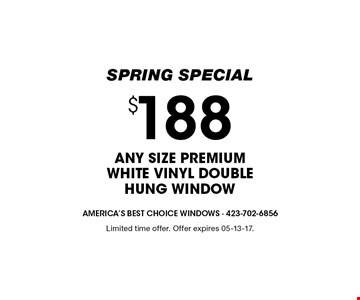 $188ANY SIZE PREMIUMWHITE VINYL DOUBLEHUNG WINDOW. Limited time offer. Offer expires 05-13-17.